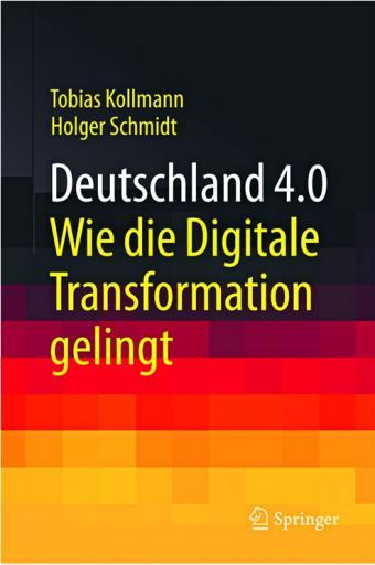 Deutschland 4.0 - Wie die Digitale Transformation gelingt