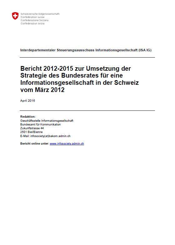 Bericht 2012-2015 zur Umsetzung der Strategie des Bundesrates für eine Informationsgeseelschaft in der Schweiz