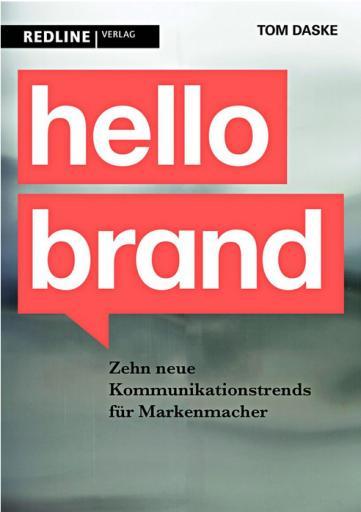 hello brand - Zehn neue Kommunikationstrends für Markenmacher