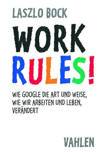 WORK RULES - wie Google die Art und Weise, wie wir arbeiten und leben, verändert